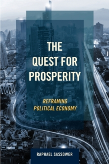 The Quest for Prosperity : Reframing Political Economy, Paperback / softback Book