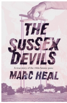 The Sussex Devils : A True Story of the 1980s Satanic Panic, Hardback Book