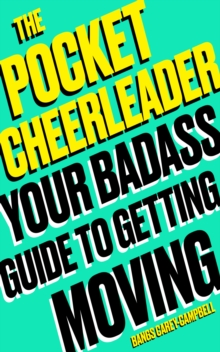 The Pocket Cheerleader : Your Badass Guide to Getting Moving, Paperback / softback Book