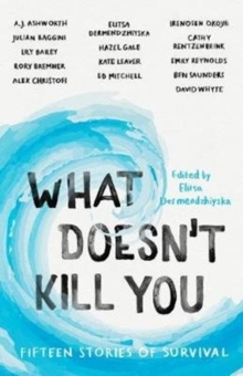 What Doesn't Kill You : Fifteen Stories of Survival, Paperback / softback Book