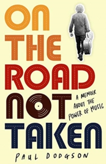 On the Road Not Taken : A memoir about the power of music, Paperback / softback Book