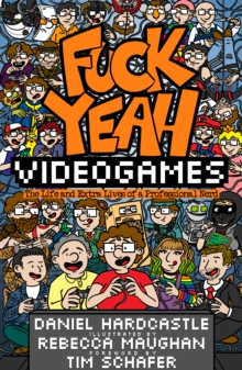 Fuck Yeah, Video Games : The Life and Extra Lives of a Professional Nerd, Hardback Book