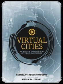 Virtual Cities : An Atlas & Exploration of Video Game Cities, Hardback Book