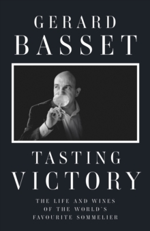 Tasting Victory : The Life and Wines of the World's Favourite Sommelier, Hardback Book