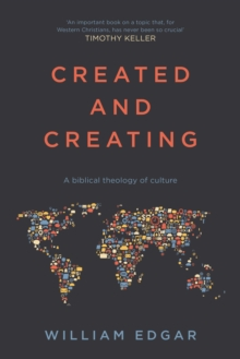 Created and Creating : A biblical theology of culture