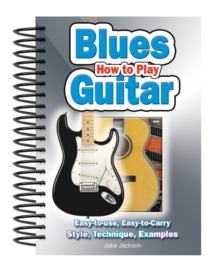 How to Play Blues Guitar : Easy to Read, Easy to Play; Basics, Styles & Examples, Spiral bound Book