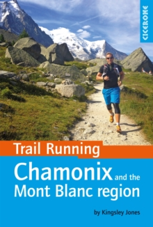Trail Running - Chamonix and the Mont Blanc region : 40 routes in the Chamonix Valley, Italy and Switzerland