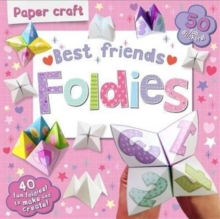 Paper Craft Foldies - Best Friends : 40 Fun Foldies to Make and Create!, Paperback Book