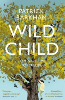 Wild Child : Coming Home to Nature, Paperback / softback Book