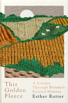 This Golden Fleece : A Journey Through Britain's Knitted History, Hardback Book