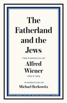 The Fatherland and the Jews : Two Pamphlets by Alfred Wiener, 1919 and 1924, Paperback / softback Book