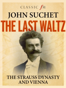 The Last Waltz : The Story of the Strauss Dynasty and Vienna, Hardback Book