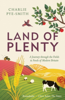 Land of Plenty : A Journey Through the Fields and Foods of Modern Britain, Paperback / softback Book