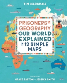 Prisoners of Geography : Our World Explained in 12 Simple Maps