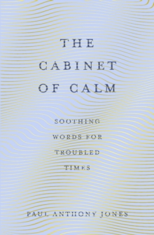 The Cabinet of Calm : Soothing Words for Troubled Times, 'Buy for your friends, keep one for yourself' Simon Mayo