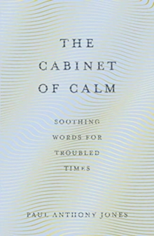 The Cabinet of Calm : Soothing Words for Troubled Times, Paperback / softback Book