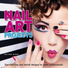 Nail Art Projects : Eye-Catching and Stylish Designs by Salon Professionals, Paperback Book
