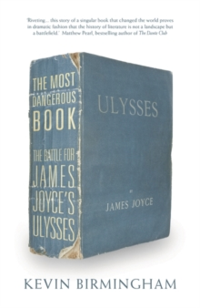 The Most Dangerous Book : The Battle for James Joyce's Ulysses, Hardback Book