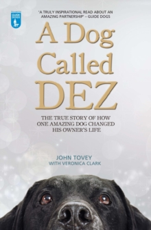 A Dog Called Dez : The true story of how one amazing dog changed his owner's life, Paperback Book