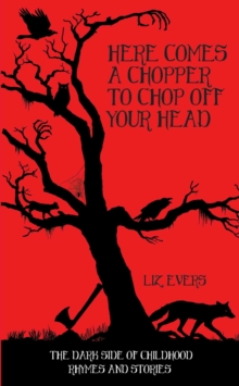 Here Comes a Chopper to Chop off Your Head : The Dark Side of Childhood Rhymes and Stories, Hardback Book