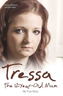 Tressa : The Twelve Year Old Mum: My Story, Paperback Book