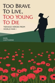 Too Brave to Live, Too Young to Die : Teenage Heroes from World War I, Hardback Book