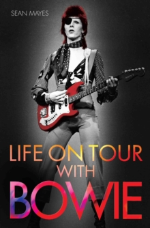 Life on Tour with Bowie : A Genius Remembered, Paperback / softback Book