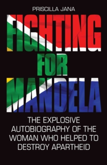 Fighting for Mandela : The Explosive Autobiography of the Woman Who Helped to Destroy Apartheid, Hardback Book