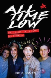 All Time Low : Don't Panic, Let's Party: The Biography, Paperback / softback Book