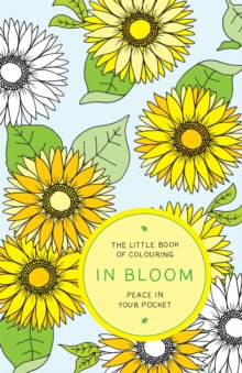 The Little Book of Colouring: In Bloom : Peace in Your Pocket, Paperback Book