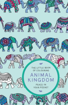 The Little Book of Colouring: Animal Kingdom : Peace in Your Pocket, Paperback Book
