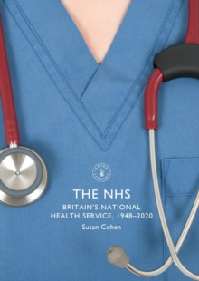 The NHS : Britain's National Health Service, 1948-2020