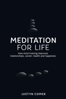 Meditation for Life : How mind training improves relationships, career, health and happiness, Paperback / softback Book