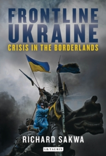 Frontline Ukraine : Crisis in the Borderlands, Hardback Book