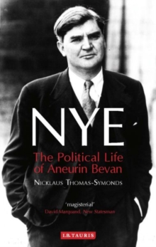 Nye : The Political Life of Aneurin Bevan, Paperback Book