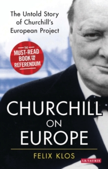 Churchill on Europe : The Untold Story, Paperback Book