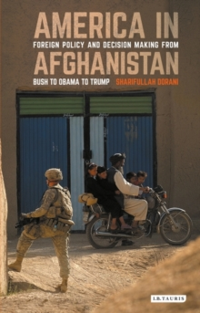 America in Afghanistan : Foreign Policy and Decision Making from Bush to Obama, Hardback Book