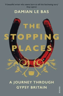 The Stopping Places : A Journey Through Gypsy Britain, Paperback / softback Book
