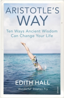 Aristotle's Way : How Ancient Wisdom Can Change Your Life, Paperback / softback Book