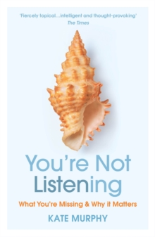 You're Not Listening : What You're Missing and Why It Matters, Paperback / softback Book