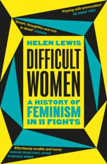 Difficult Women : A History of Feminism in 11 Fights, Paperback / softback Book