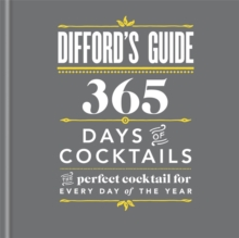 Difford's Guide: 365 Days of Cocktails : The Perfect Cocktail for Every Day of the Year, Hardback Book