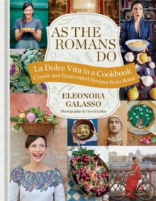 As the Romans Do : Authentic and Reinvented Recipes from the Eternal City, Hardback Book