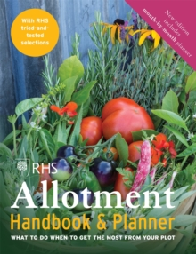 RHS Allotment Handbook & Planner : What to do when to get the most from your plot, Paperback Book