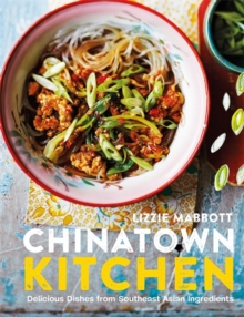 Chinatown Kitchen : Delicious Dishes from Southeast Asian Ingredients, Paperback / softback Book