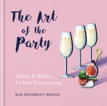 The Art of the Party : Drinks & Nibbles for Easy Entertaining, Hardback Book