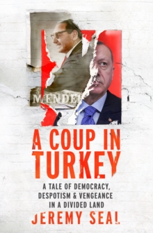 A Coup in Turkey : A Tale of Democracy, Despotism and Vengeance in a Divided Land, Hardback Book