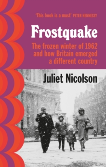 Frostquake : The frozen winter of 1962 and how Britain emerged a different country, Hardback Book