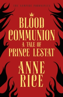 Blood Communion : A Tale of Prince Lestat (The Vampire Chronicles 13), Paperback / softback Book