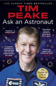 Ask an Astronaut : My Guide to Life in Space (Official Tim Peake Book), Paperback Book